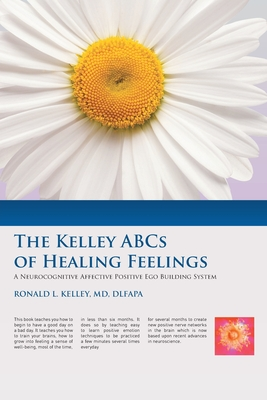 The Kelley ABCs of Healing Feelings: A Neurocognitive Affective Positive Ego Building System Cover Image