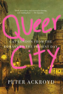 Queer City: Gay London from the Romans to the Present Day Cover Image