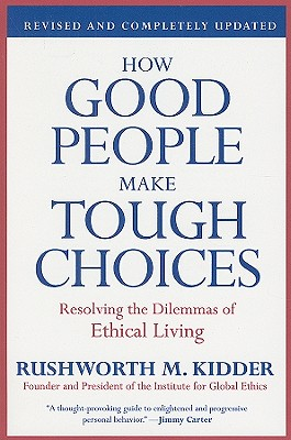 How Good People Make Tough Choices Rev Ed: Resolving the Dilemmas of Ethical Living Cover Image