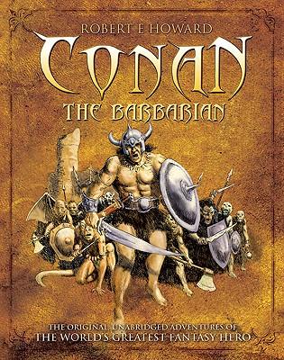 Conan the Barbarian: The Original, Unabridged Adventures of the World's Greatest Fantasy Hero Cover Image