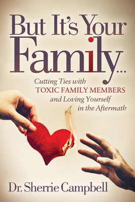 But It's Your Family...: Cutting Ties with Toxic Family Members and Loving Yourself in the Aftermath Cover Image