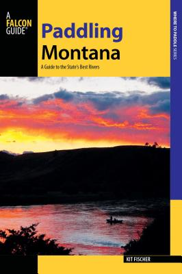 Paddling Montana: A Guide to the State's Best Rivers Cover Image