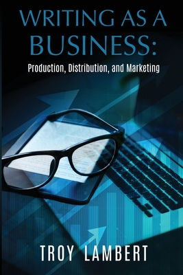Writing as a Business: Production, Distribution, and Marketing Cover Image