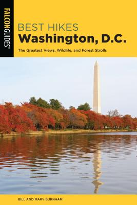 Best Hikes Washington, D.C.: The Greatest Views, Wildlife, and Forest Strolls (Best Hikes Near) Cover Image