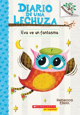 Diario de una lechuza #2: Eva ve un fantasma (Eva Sees a Ghost): Un libro de la serie Branches Cover Image