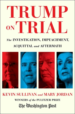 Trump on Trial: The Investigation, Impeachment, Acquittal and Aftermath Cover Image