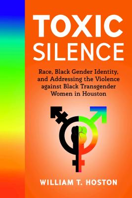Toxic Silence; Race, Black Gender Identity, and Addressing the Violence against Black Transgender Women in Houston Cover Image