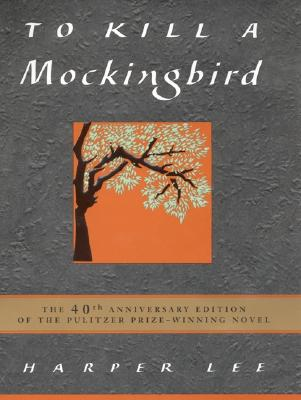 To Kill a Mockingbird 40th: The 40th Anniversary Edition of the Pulitzer Prize-Winning Novel Cover Image
