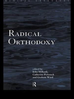 Radical Orthodoxy: A New Theology (Routledge Radical Orthodoxy) Cover Image