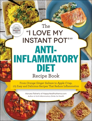 """Cover for The """"I Love My Instant Pot®"""" Anti-Inflammatory Diet Recipe Book"""
