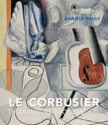 Le Corbusier: Drawing as Process Cover Image