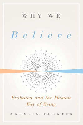 Why We Believe: Evolution and the Human Way of Being (Foundational Questions in Science) Cover Image