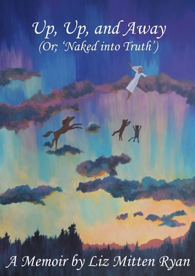Up, Up, And Away: (Or; 'Naked into Truth') Cover Image