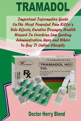 Tramadol: Important Informative Guide on the Most Powerful Pain Killer's Side Effects, Curative Dosages, Health Hazard in Overdo Cover Image