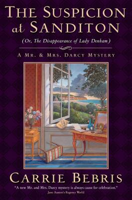 The Suspicion at Sanditon (Or, The Disappearance of Lady Denham): A Mr. and Mrs. Darcy Mystery (Mr. and Mrs. Darcy Mysteries #7) cover