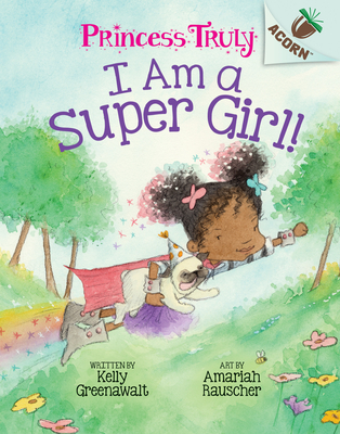 I Am a Super Girl!: An Acorn Book (Princess Truly #1) (Library Edition) Cover Image