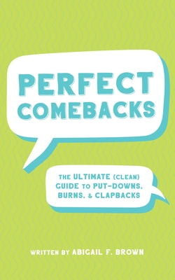 Perfect Comebacks: The Ultimate (Clean) Guide to Put-Downs, Burns & Clapbacks Cover Image