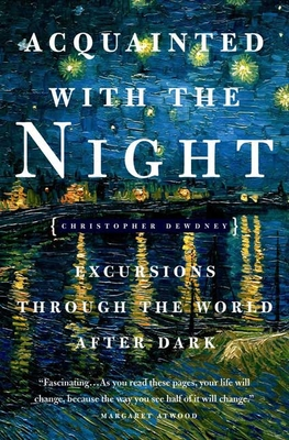 Acquainted with the Night: Excursions Through the World After Dark Cover Image