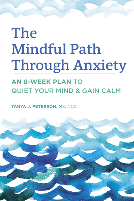 The Mindful Path Through Anxiety: An 8-Week Plan to Quiet Your Mind & Gain Calm Cover Image