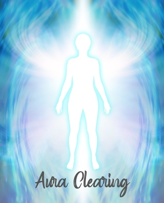 Aura Clearing: Workbook for aura readings, energy work, aura healing, unblocking stuck emotions, aura colors, crystal and psychic dev Cover Image