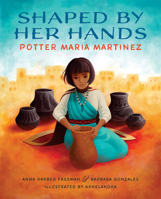 Shaped by Her Hands: Potter Maria Martinez Cover Image