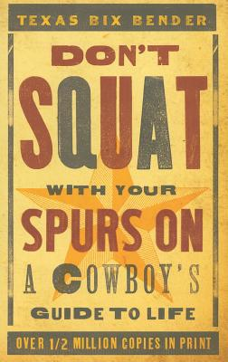 Don't Squat with Your Spurs on: A Cowboy's Guide to Life Cover Image