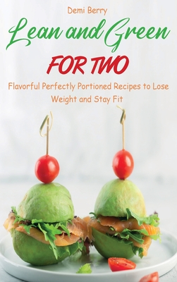 Lean and Green for Two: Flavorful Perfectly Portioned Recipes to Lose Weight and Stay Fit Cover Image