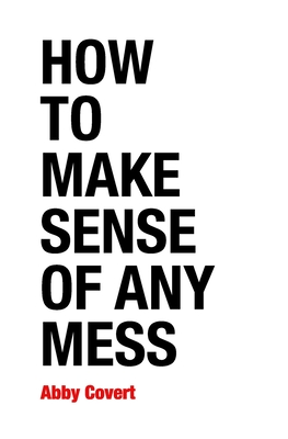How to Make Sense of Any Mess: Information Architecture for Everybody Cover Image