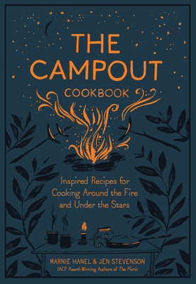 The Campout Cookbook: Inspired Recipes for Cooking Around the Fire and Under the Stars Cover Image