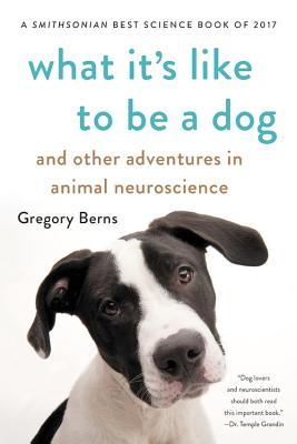 What It's Like to Be a Dog: And Other Adventures in Animal Neuroscience Cover Image