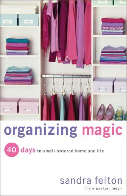 Organizing Magic: 40 Days to a Well-Ordered Home and Life Cover Image
