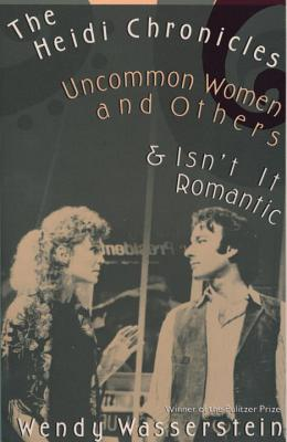 The Heidi Chronicles: Uncommon Women and Others & Isn't It Romantic Cover Image