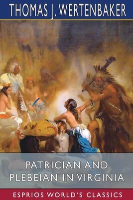 Patrician and Plebeian in Virginia (Esprios Classics) Cover Image