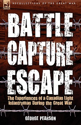 Battle, Capture & Escape: the Experiences of a Canadian Light Infantryman During the Great War Cover Image