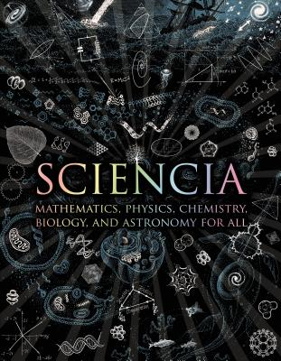 Sciencia: Mathematics, Physics, Chemistry, Biology, and Astronomy for All Cover Image