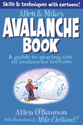 Allen & Mike's Avalanche Book: A Guide to Staying Safe in Avalanche Terrain Cover Image