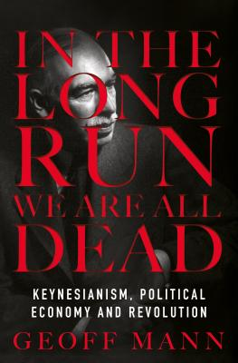 In the Long Run We Are All Dead: Keynesianism, Political Economy, and Revolution Cover Image
