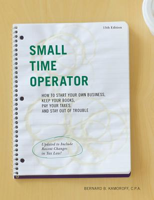 Small Time Operator: How to Start Your Own Business, Keep Your Books, Pay Your Taxes, and Stay Out of Trouble Cover Image