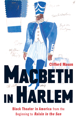 Macbeth in Harlem: Black Theater in America from the Beginning to Raisin in the Sun Cover Image
