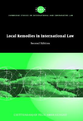 Local Remedies in International Law (Cambridge Studies in International and Comparative Law #31) Cover Image