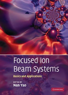 Focused Ion Beam Systems: Basics and Applications Cover Image