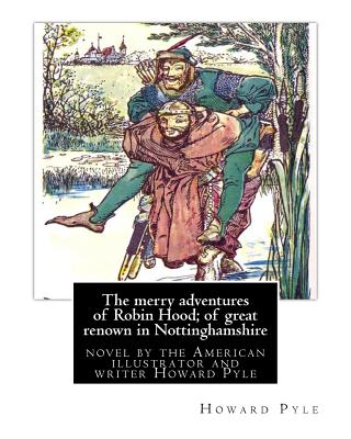 The merry adventures of Robin Hood; of great renown in Nottinghamshire: is a novel by the American illustrator and writer Howard Pyle (March 5, 1853 - Cover Image