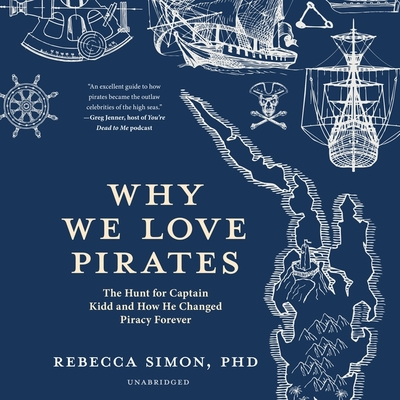 Why We Love Pirates Lib/E: The Hunt for Captain Kidd and How He Changed Piracy Forever Cover Image