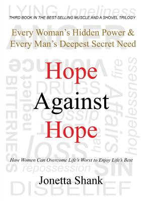 Hope Against Hope: Every Woman's Hidden Power & Every Man's Deepest Secret Need Cover Image