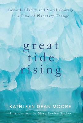 Great Tide Rising: Towards Clarity and Moral Courage in a Time of Planetary Change Cover Image