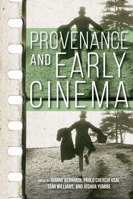 Provenance and Early Cinema (Early Cinema in Review: Proceedings of Domitor) Cover Image