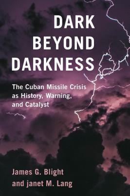 Dark Beyond Darkness: The Cuban Missile Crisis as History, Warning, and Catalyst Cover Image