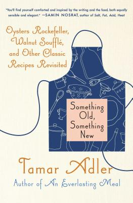 Something Old, Something New: Oysters Rockefeller, Walnut Souffle, and Other Classic Recipes Revisited Cover Image