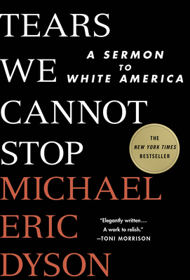 Tears We Cannot Stop: A Sermon to White America Cover Image
