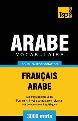 Vocabulaire Français-Arabe pour l'autoformation - 3000 mots (French Collection #34) Cover Image